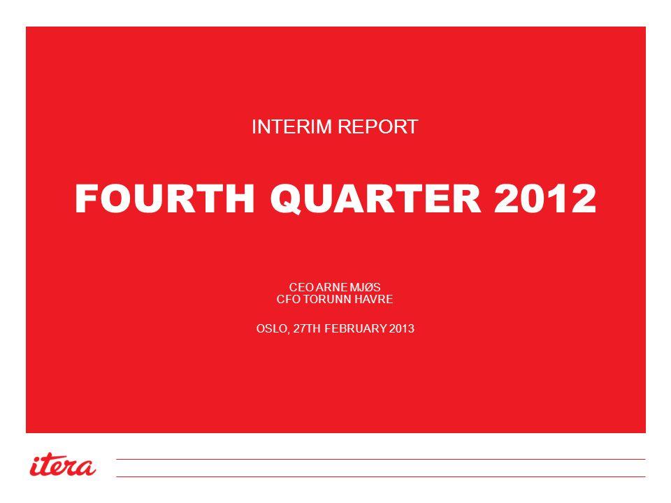 FOURTH QUARTER 2012 INTERIM REPORT CEO ARNE MJØS CFO TORUNN HAVRE OSLO, 27TH FEBRUARY 2013