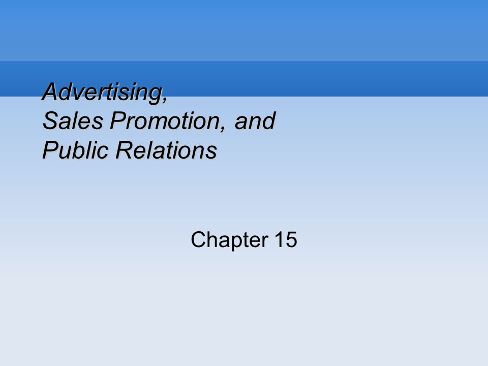 Advertising, Sales Promotion, and Public Relations Chapter 15