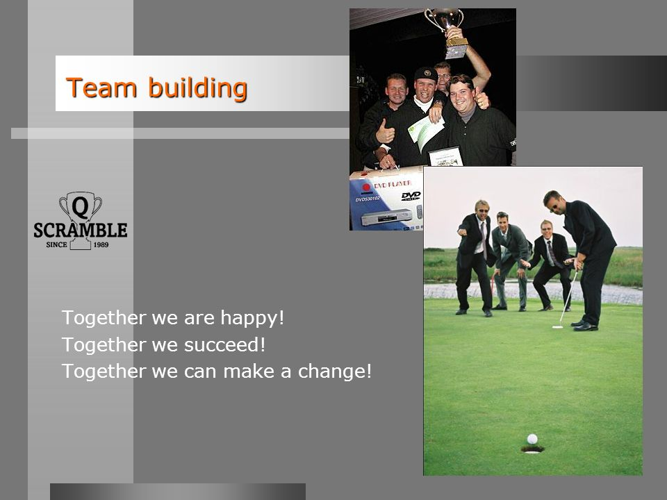 8 Team building Team building Together we are happy! Together we succeed! Together we can make a change!