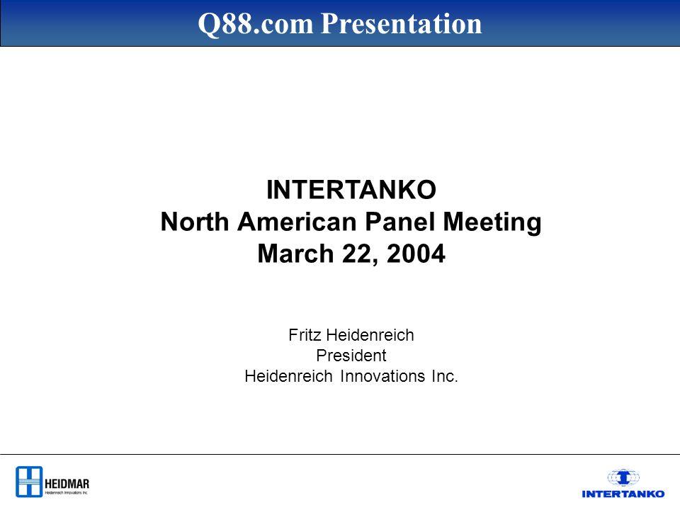 Q88.com Presentation INTERTANKO North American Panel Meeting March 22, 2004 Fritz Heidenreich President Heidenreich Innovations Inc.