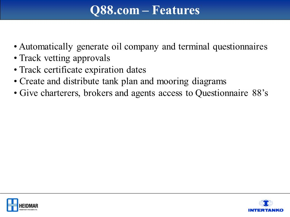 Q88.com – Features Automatically generate oil company and terminal questionnaires Track vetting approvals Track certificate expiration dates Create an