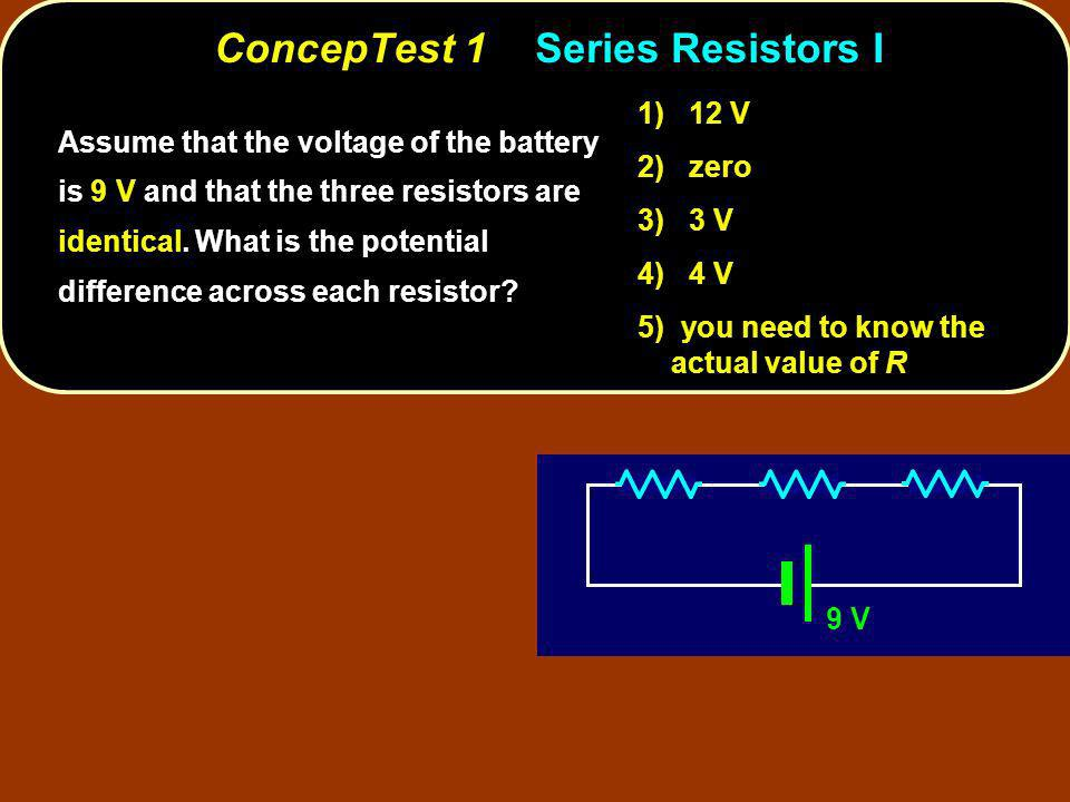ConcepTest 2Series Resistors II 12 V R 1 = 4 R 2 = 2 In the circuit below, what is the voltage across .