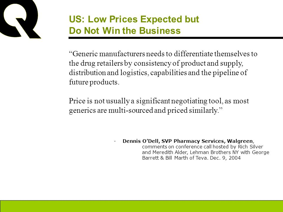 US: Low Prices Expected but Do Not Win the Business Generic manufacturers needs to differentiate themselves to the drug retailers by consistency of pr