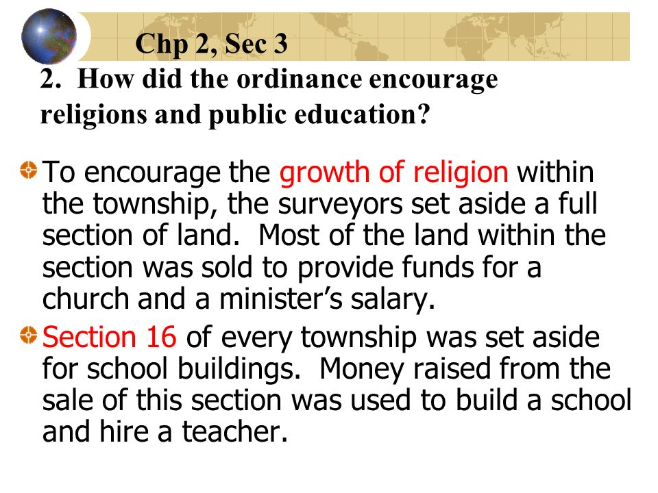 Chp 2, Sec 3 2. How did the ordinance encourage religions and public education? To encourage the growth of religion within the township, the surveyors