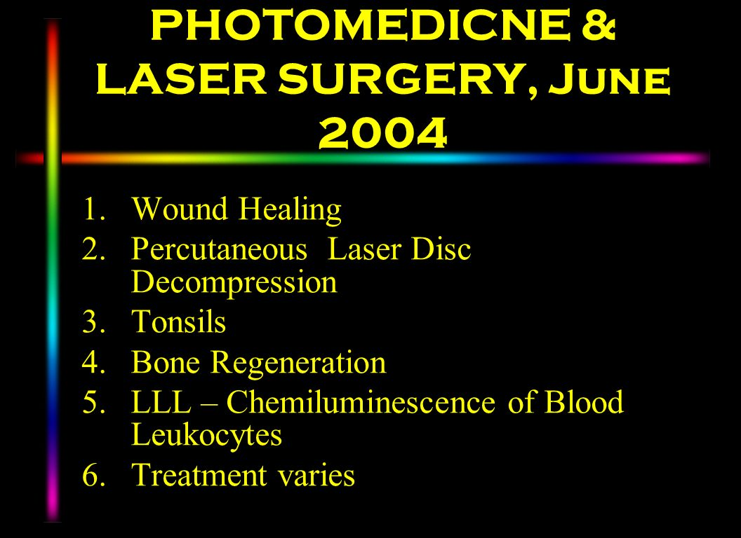 PHOTOMEDICNE & LASER SURGERY, June 2004 1.Wound Healing 2.Percutaneous Laser Disc Decompression 3.Tonsils 4.Bone Regeneration 5.LLL – Chemiluminescenc