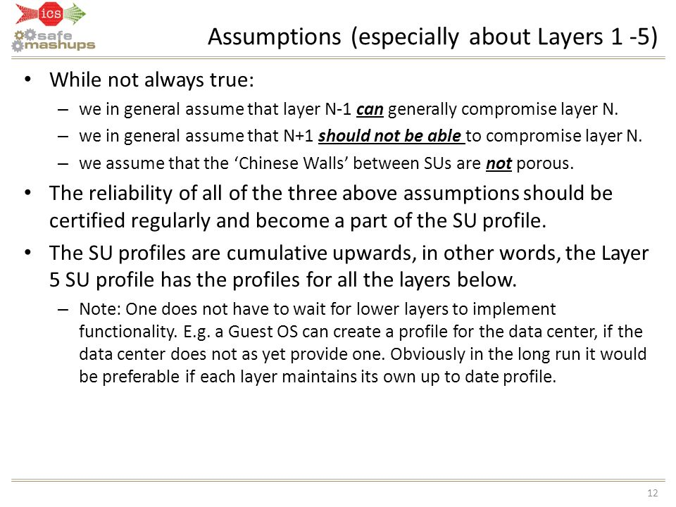 Assumptions (especially about Layers 1 -5) 12 While not always true: – we in general assume that layer N-1 can generally compromise layer N. – we in g
