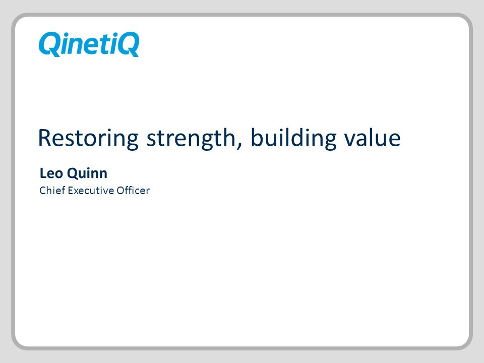 Restoring strength, building value Leo Quinn Chief Executive Officer
