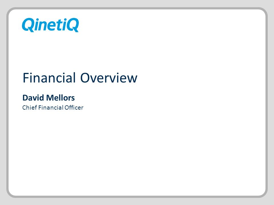 Today – a stronger QinetiQ 26 Significant value still to be realised Rapid self-help delivering results: Margin uplift High customer satisfaction Record low net debt Strong foundation for earnings growth