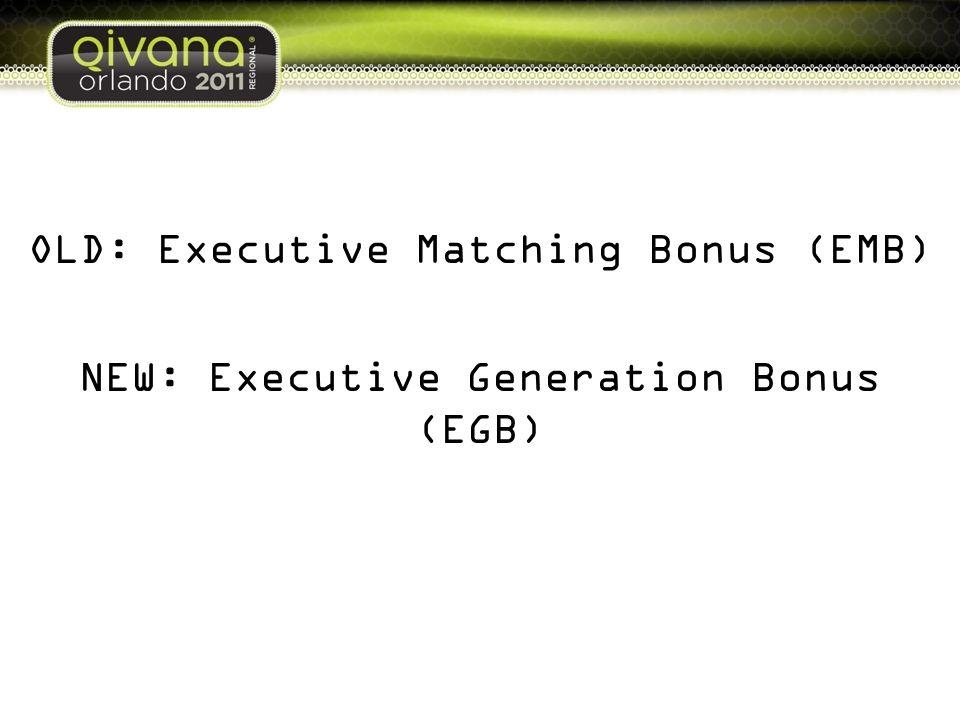 OLD: Executive Matching Bonus (EMB) NEW: Executive Generation Bonus (EGB)