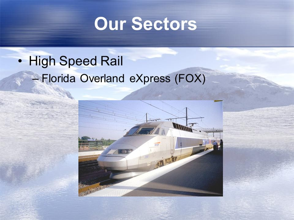 Our Sectors High Speed Rail –Florida Overland eXpress (FOX)