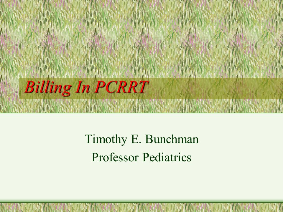 bunchman Conclusion Unfortunately, billing is an issue that cannot be ignored CRRT is a modality that serves patients well PCRRT has potentially hidden avenues that will allow for capturing of charges in order to support a PCRRT program