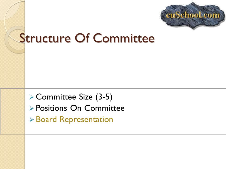 Structure Of Committee Committee Size (3-5) Positions On Committee Board Representation
