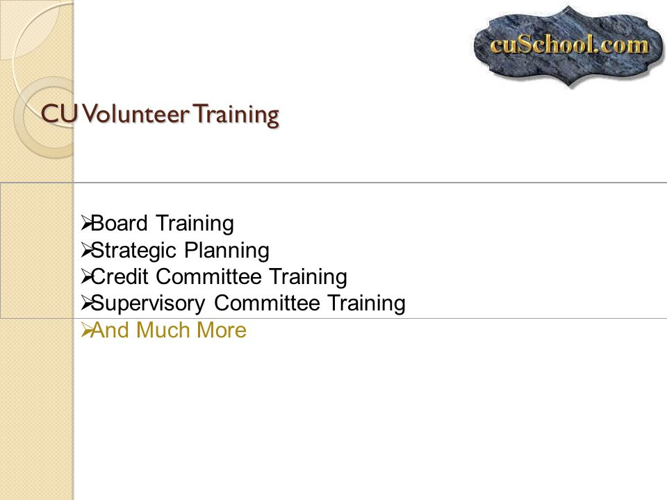 CU Volunteer Training Board Training Strategic Planning Credit Committee Training Supervisory Committee Training And Much More