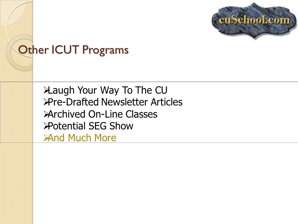 Other ICUT Programs Laugh Your Way To The CU Pre-Drafted Newsletter Articles Archived On-Line Classes Potential SEG Show And Much More