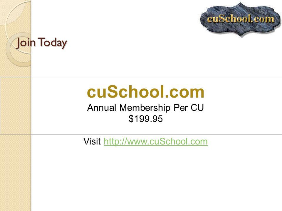 Join Today cuSchool.com Annual Membership Per CU $199.95 Visit http://www.cuSchool.comhttp://www.cuSchool.com