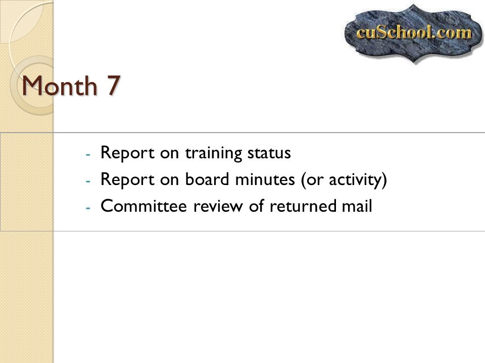 Month 7 - Report on training status - Report on board minutes (or activity) - Committee review of returned mail