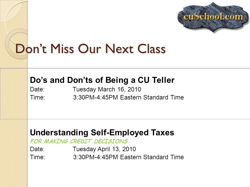 Dont Miss Our Next Class Dos and Donts of Being a CU Teller Date: Tuesday March 16, 2010 Time: 3:30PM-4:45PM Eastern Standard Time Understanding Self-