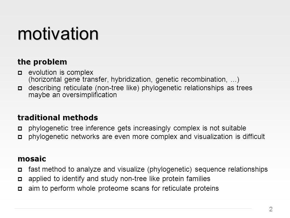 2 motivation evolution is complex (horizontal gene transfer, hybridization, genetic recombination,...) describing reticulate (non-tree like) phylogene
