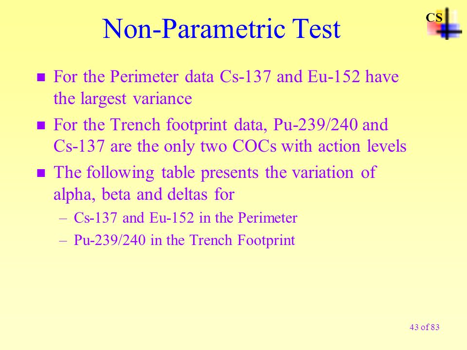 43 of 83 Non-Parametric Test n For the Perimeter data Cs-137 and Eu-152 have the largest variance n For the Trench footprint data, Pu-239/240 and Cs-1