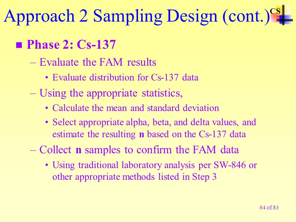64 of 83 n Phase 2: Cs-137 –Evaluate the FAM results Evaluate distribution for Cs-137 data –Using the appropriate statistics, Calculate the mean and s