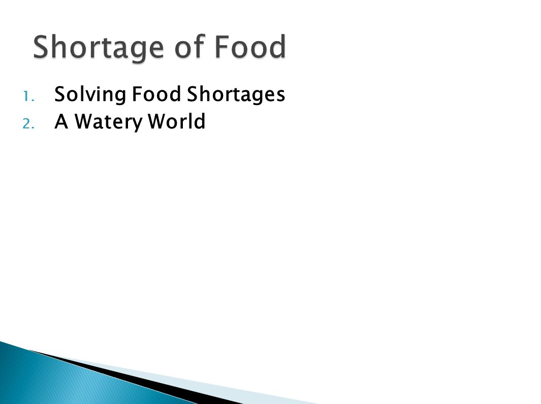 1. Solving Food Shortages 2. A Watery World