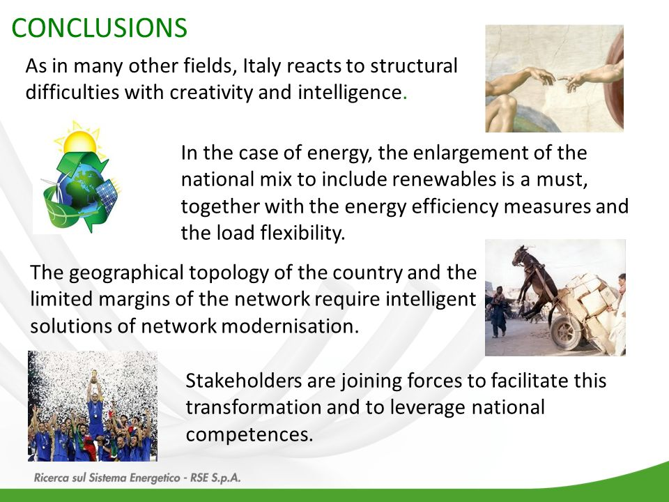 CONCLUSIONS As in many other fields, Italy reacts to structural difficulties with creativity and intelligence. In the case of energy, the enlargement
