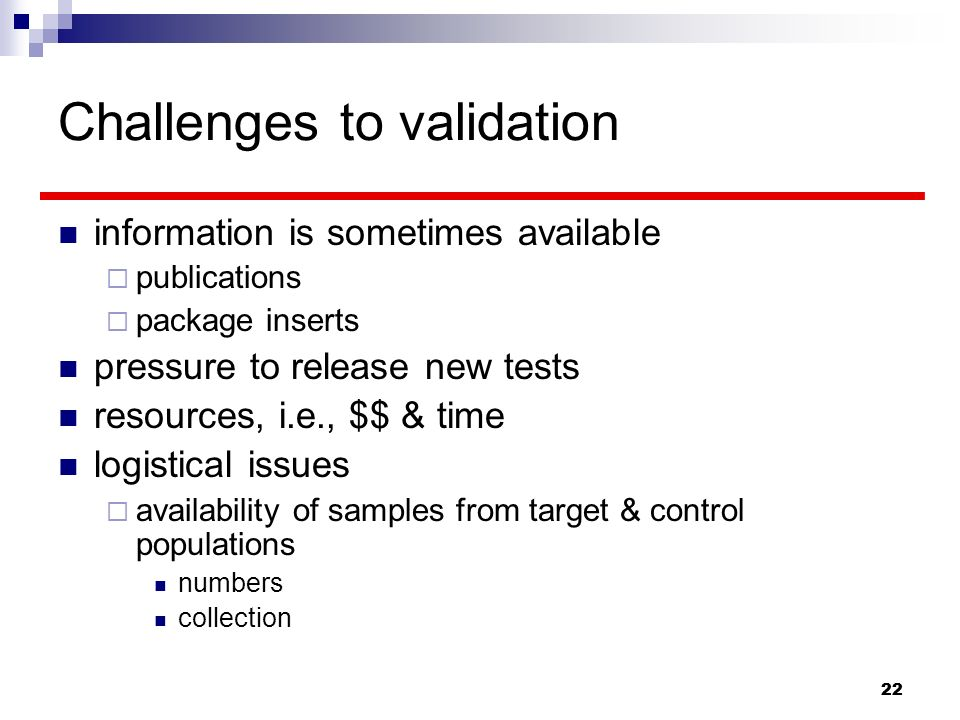 22 Challenges to validation information is sometimes available publications package inserts pressure to release new tests resources, i.e., $$ & time l