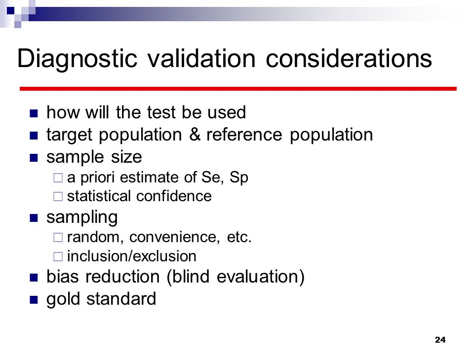 24 Diagnostic validation considerations how will the test be used target population & reference population sample size a priori estimate of Se, Sp sta