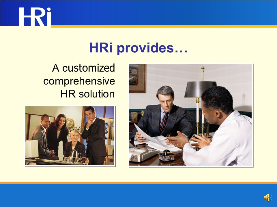 HRi provides… A c ustomized comprehensive HR solution