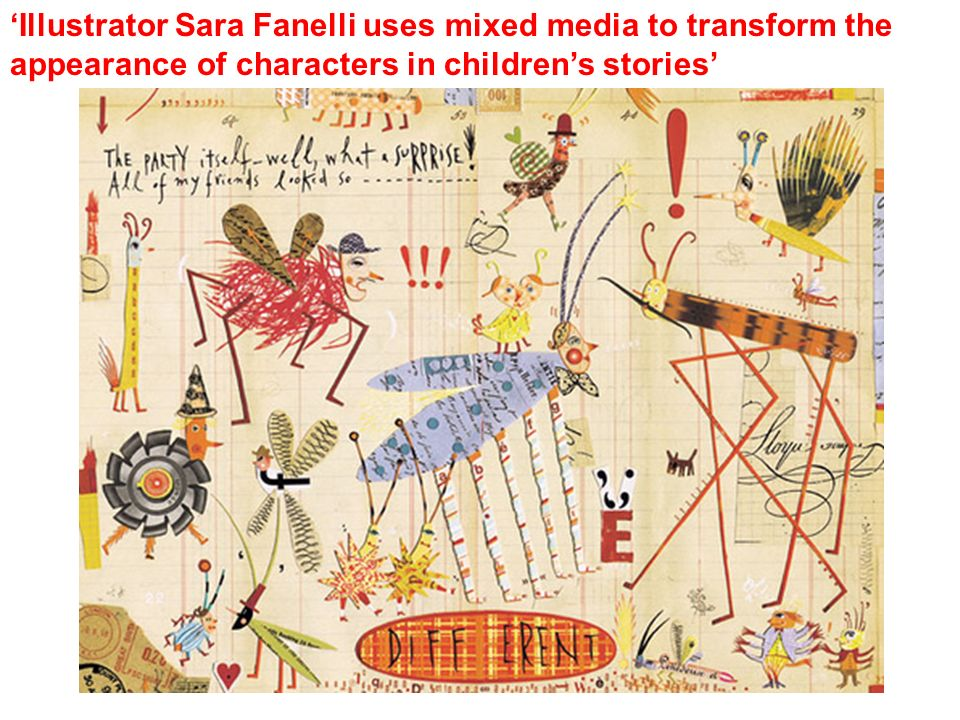 Illustrator Sara Fanelli uses mixed media to transform the appearance of characters in childrens stories