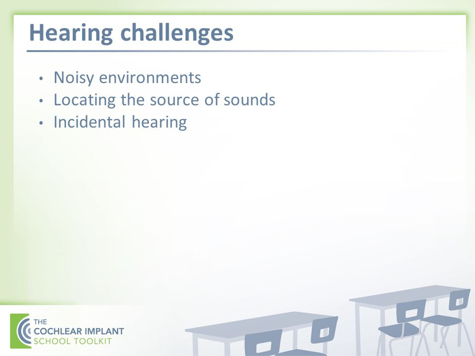 Hearing challenges Noisy environments Locating the source of sounds Incidental hearing