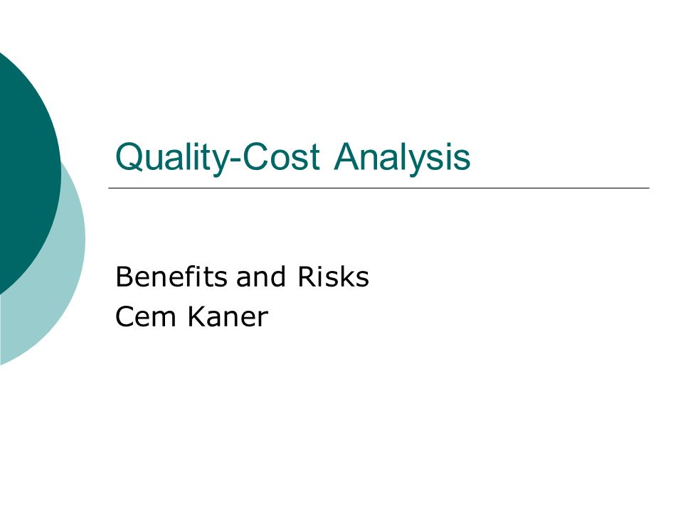Quality-Cost Analysis Benefits and Risks Cem Kaner