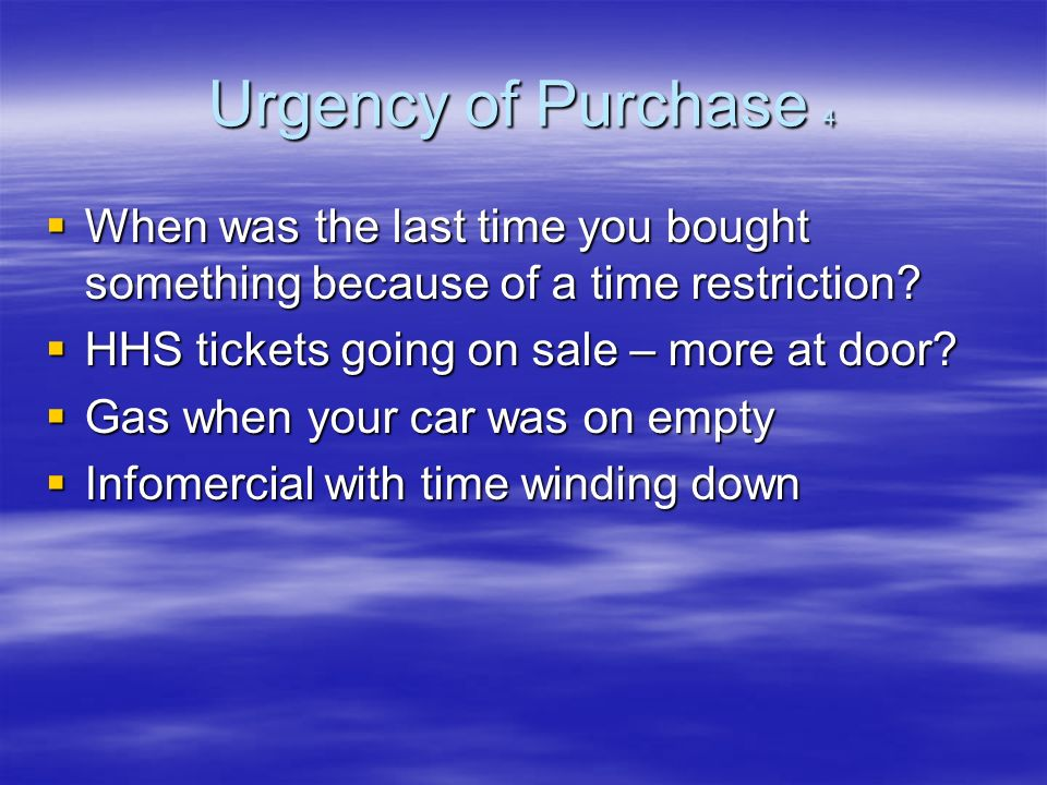 Urgency of Purchase 4 When was the last time you bought something because of a time restriction.