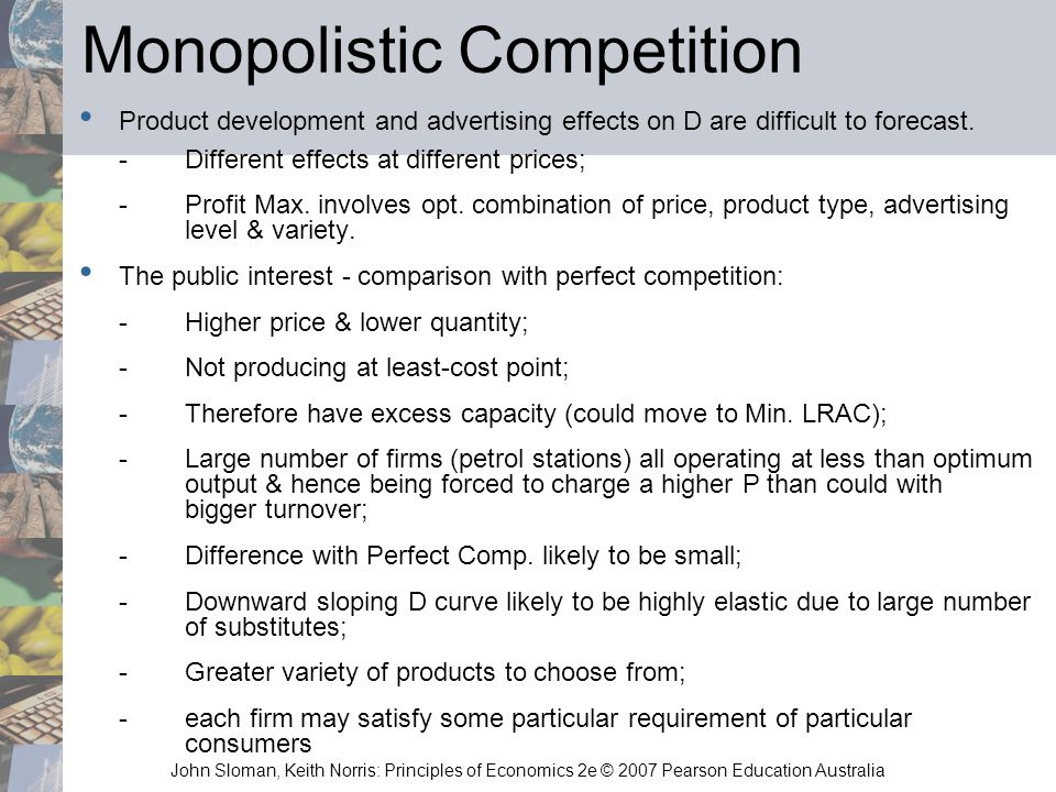 John Sloman, Keith Norris: Principles of Economics 2e © 2007 Pearson Education Australia Monopolistic Competition Product development and advertising