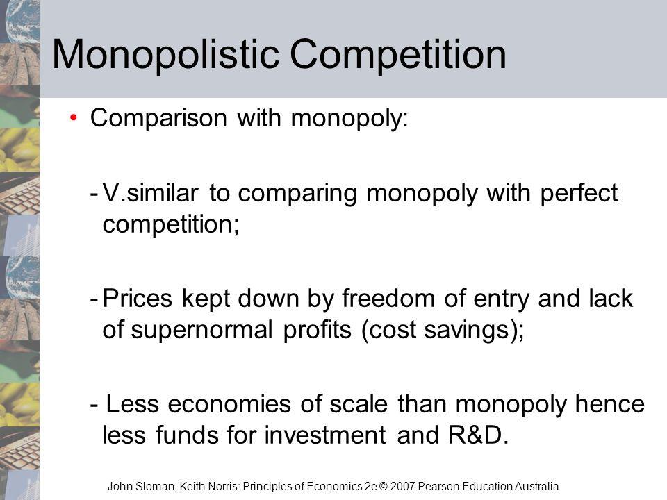 John Sloman, Keith Norris: Principles of Economics 2e © 2007 Pearson Education Australia Monopolistic Competition Comparison with monopoly: -V.similar