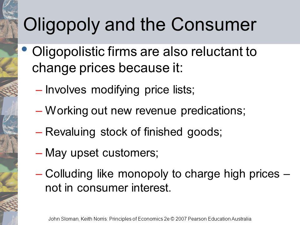 John Sloman, Keith Norris: Principles of Economics 2e © 2007 Pearson Education Australia Oligopoly and the Consumer Oligopolistic firms are also reluc