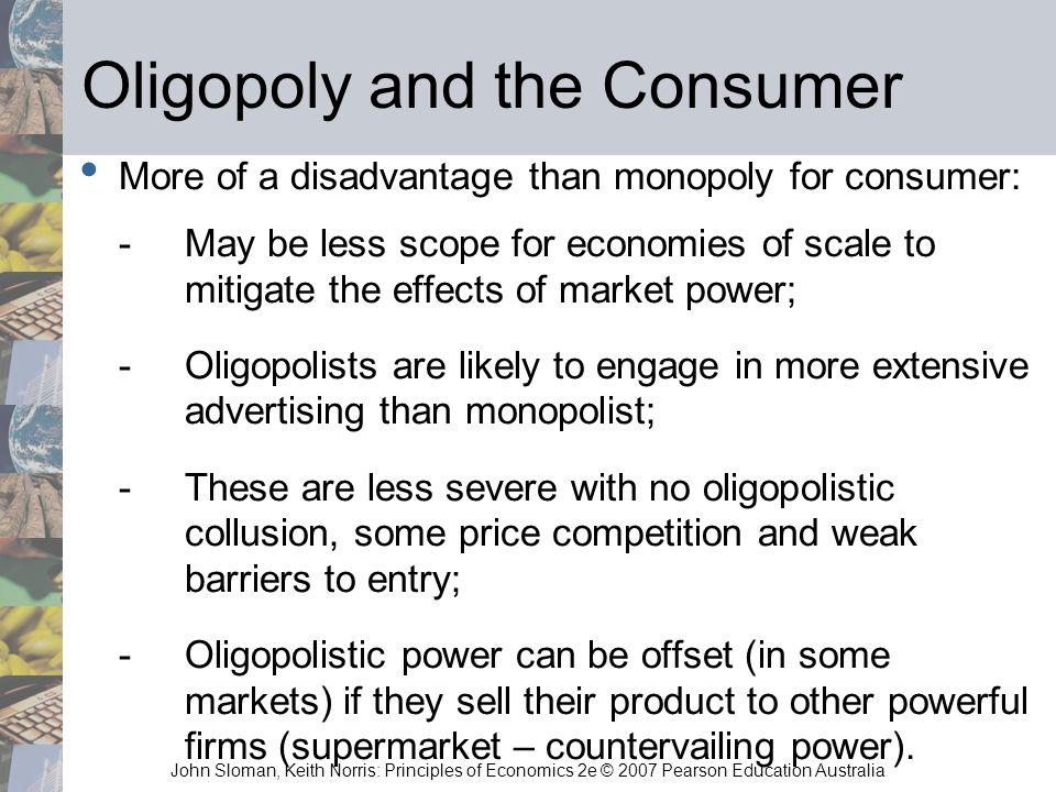 John Sloman, Keith Norris: Principles of Economics 2e © 2007 Pearson Education Australia Oligopoly and the Consumer More of a disadvantage than monopo