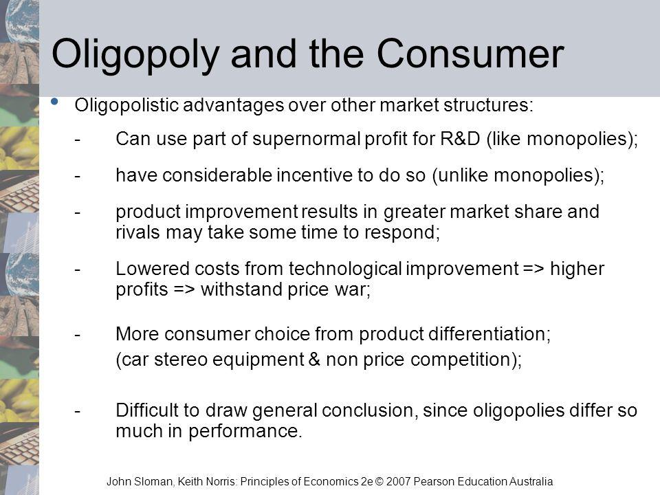 John Sloman, Keith Norris: Principles of Economics 2e © 2007 Pearson Education Australia Oligopoly and the Consumer Oligopolistic advantages over othe