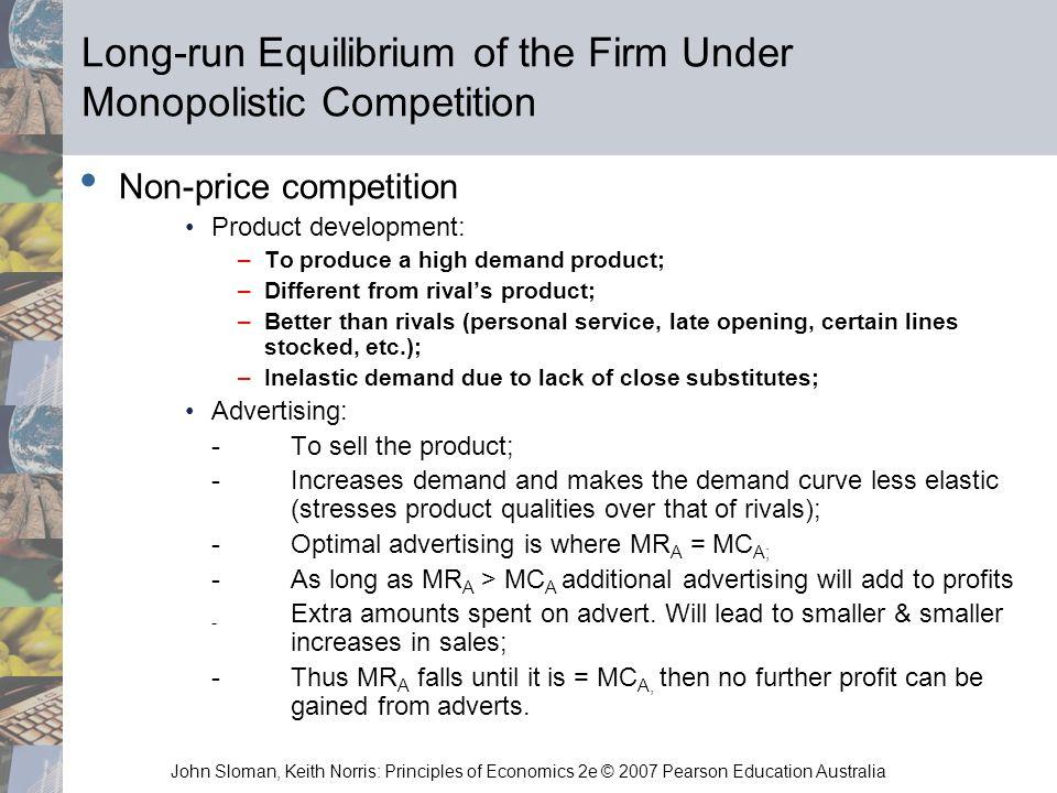 John Sloman, Keith Norris: Principles of Economics 2e © 2007 Pearson Education Australia Long-run Equilibrium of the Firm Under Monopolistic Competiti
