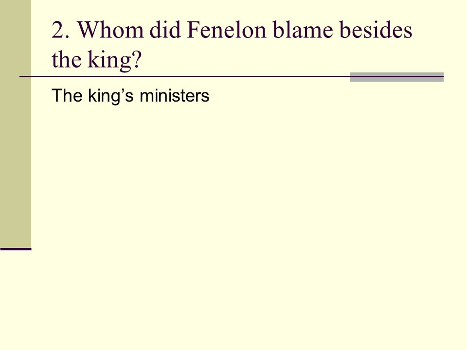 2. Whom did Fenelon blame besides the king? The kings ministers