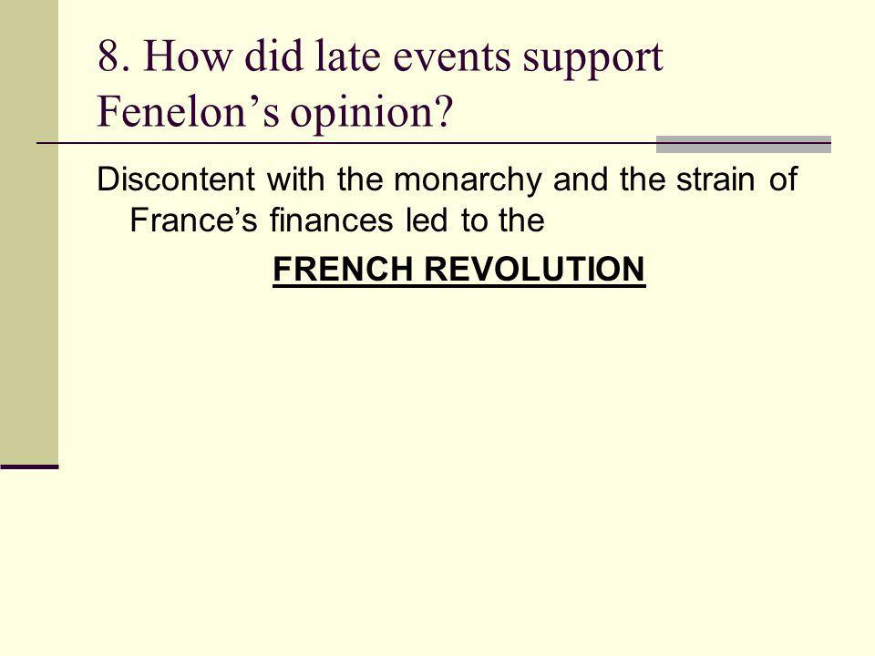 8. How did late events support Fenelons opinion? Discontent with the monarchy and the strain of Frances finances led to the FRENCH REVOLUTION