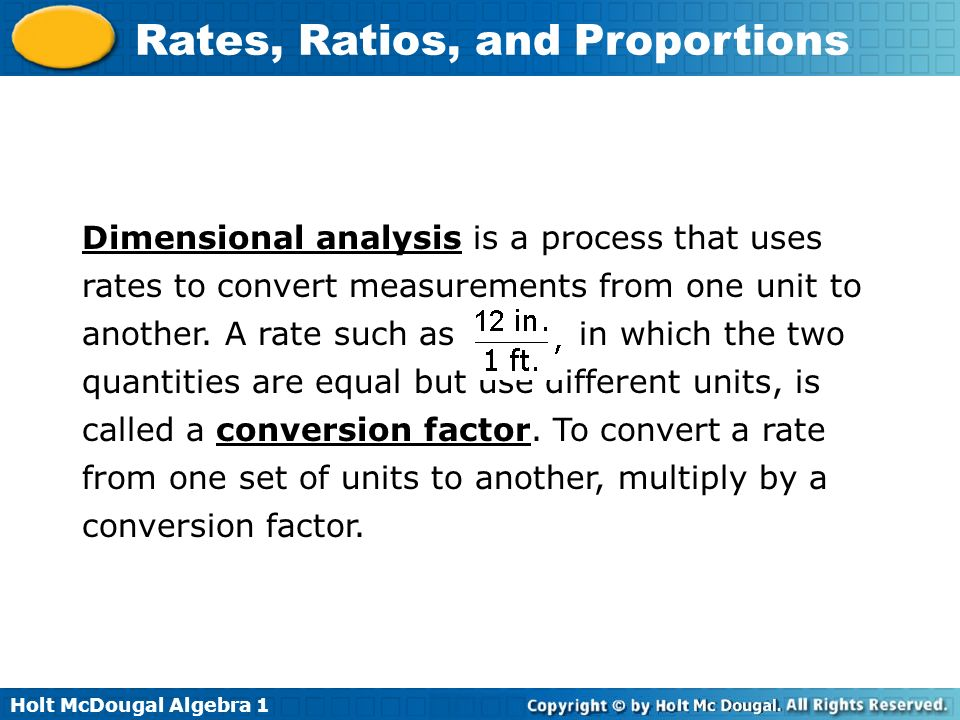 Holt McDougal Algebra 1 Rates, Ratios, and Proportions Dimensional analysis is a process that uses rates to convert measurements from one unit to anot