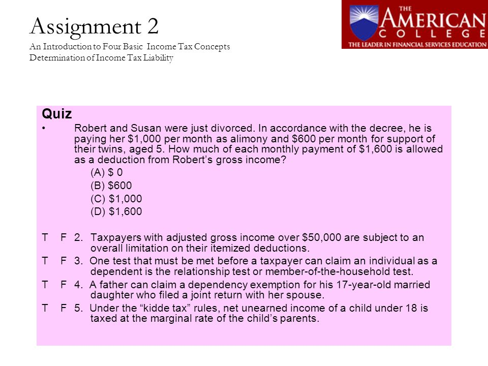 Assignment 2 An Introduction to Four Basic Income Tax Concepts Determination of Income Tax Liability Quiz Answers: 1.C 2.False.