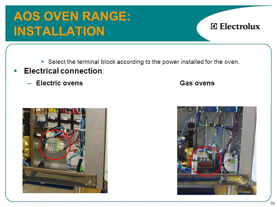 54 AOS OVEN RANGE: INSTALLATION Select the terminal block according to the power installed for the oven. Electrical connection: –Electric ovens Gas ov
