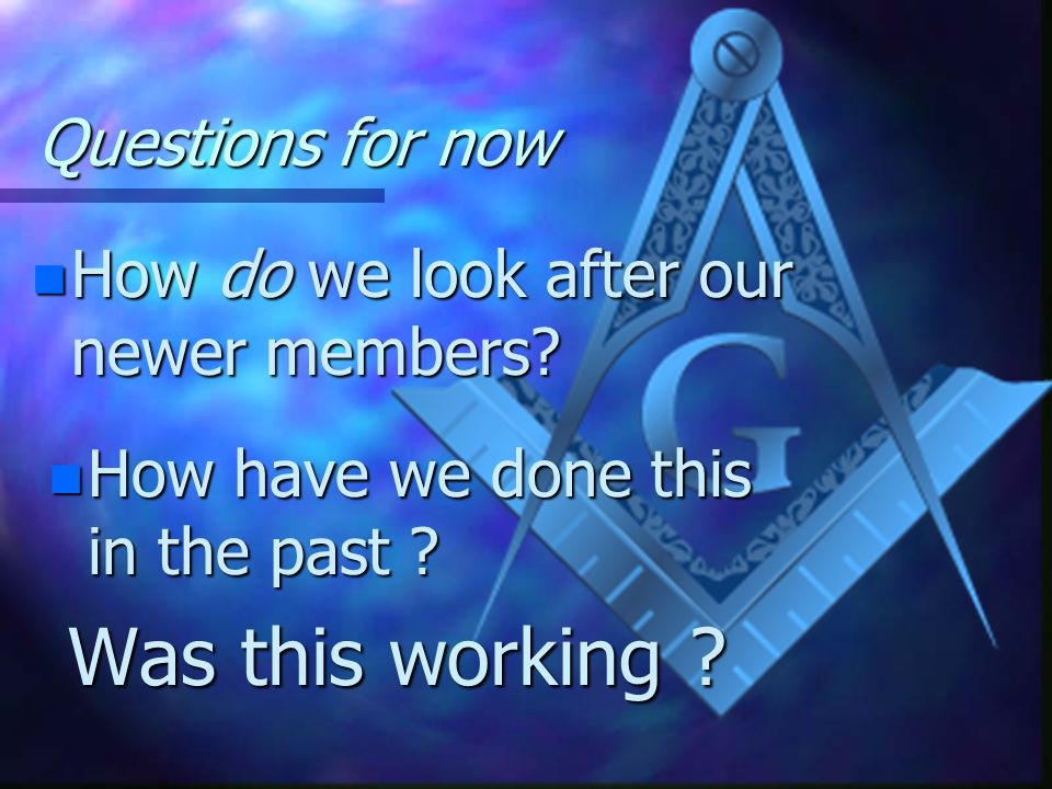 Questions for the future n Do we all agree that it is now acceptable to discuss Freemasonry openly ? n Do we all agree with this latest initiative ? n