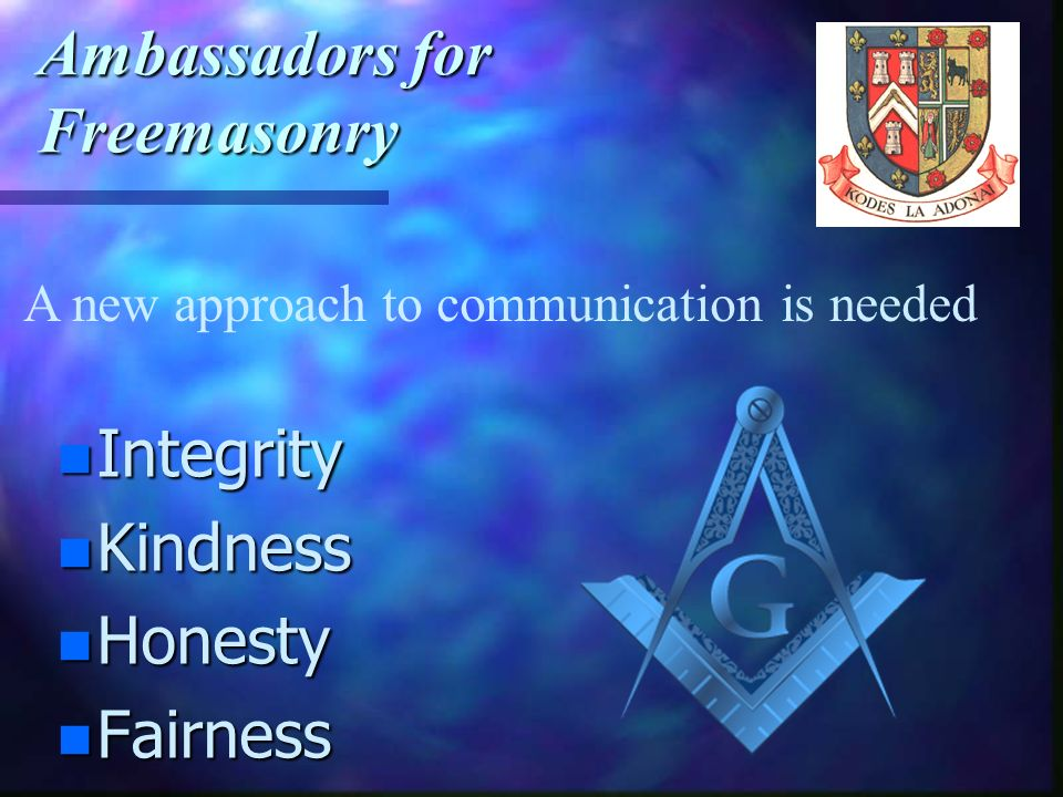 Ambassadors for Freemasonry n So how do we do that ??? n The help is already there ! n Group Officers n Group Mentor n Lodge Mentor n Personal Mentor