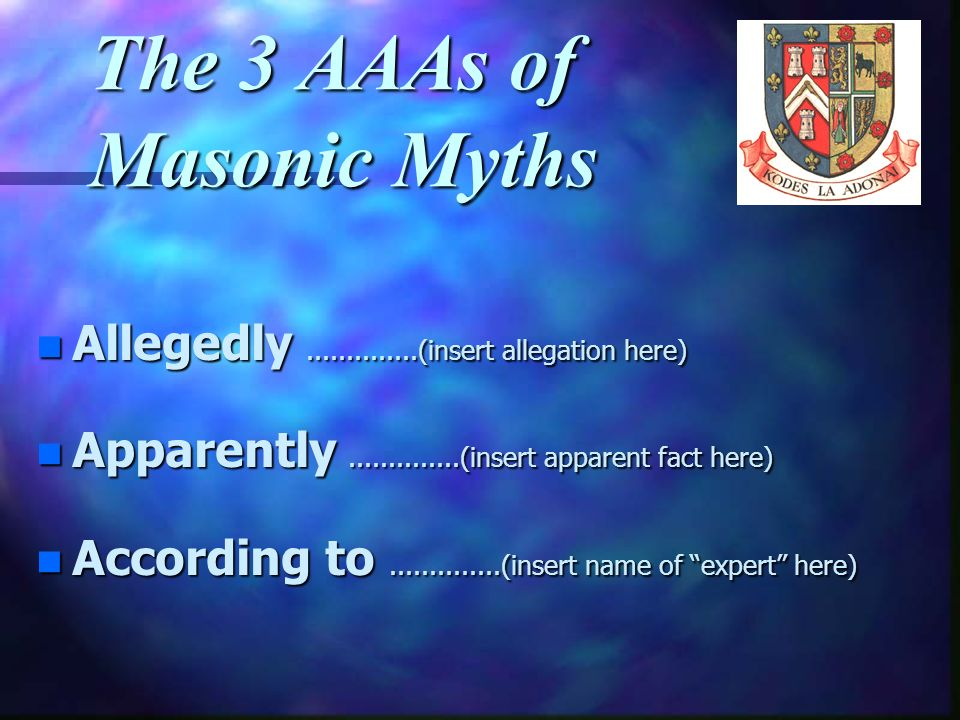Myths about Masonry n The wonderful thing about the miracle of the internet is the total freedom for anyone, around the world, on any continent, at an