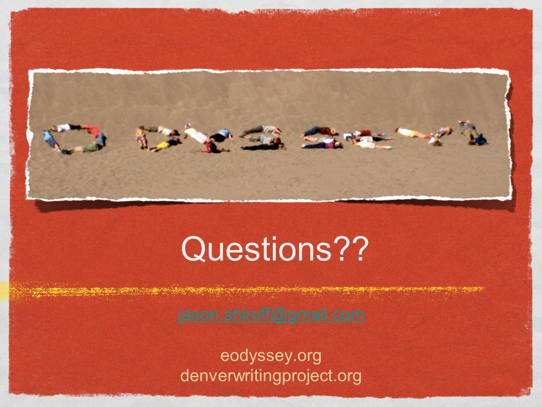 Questions?? jason.shiroff@gmail.com eodyssey.org denverwritingproject.org