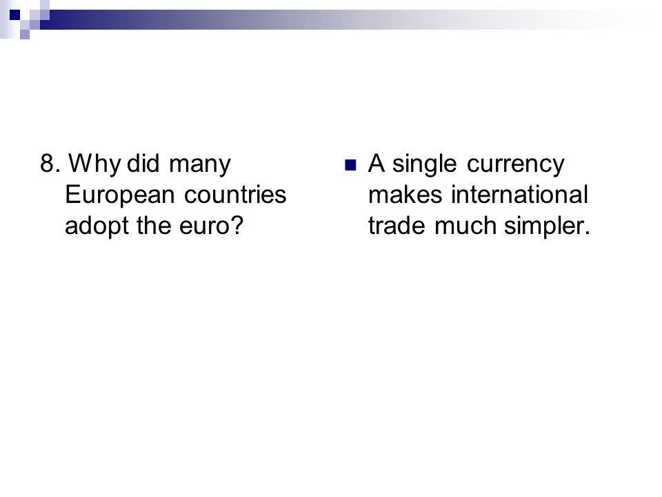 8. Why did many European countries adopt the euro? A single currency makes international trade much simpler.