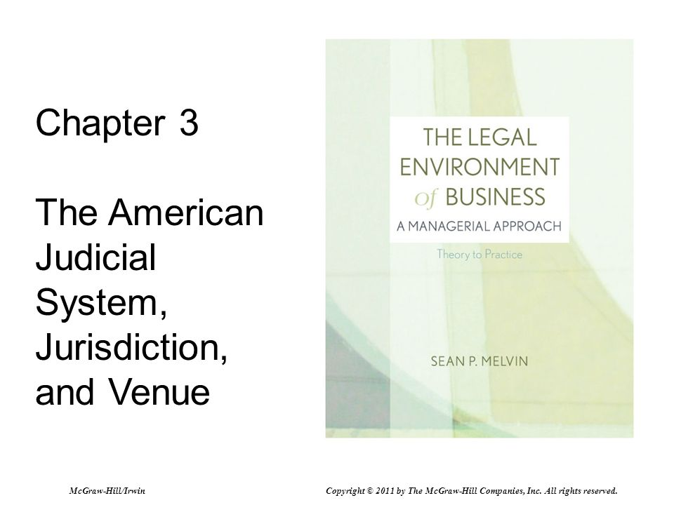 Chapter 3 The American Judicial System, Jurisdiction, and Venue McGraw-Hill/Irwin Copyright © 2011 by The McGraw-Hill Companies, Inc. All rights reser